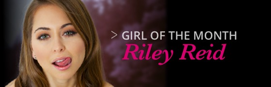 Girl of the month: Riley Reid